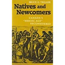 Natives and Newcomers: Canada's Heroic Age Reconsidered by Bruce G. Trigger (1986-07-01)