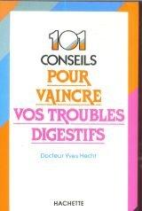 101 Cent un conseils pour vaincre vos troubles digestifs