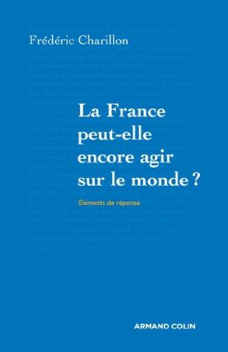 Téléchargement La France peut-elle encore agir sur le monde? (Hors collection) pdf, epub ebook