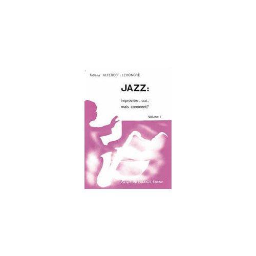 Méthodes et pédagogie BILLAUDOT ALFEROFF-LEHONGRE TATIANA - JAZZ : IMPROVISER, OUI MAIS COMMENT ? VOLUME 1 - HARMONIE/IMPROVISATION Formation musicale - solfège