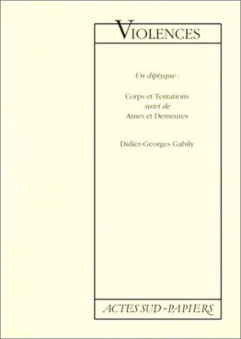 Violences: Un diptyque : Corps et tentations ; suivi de, Ames et demeures