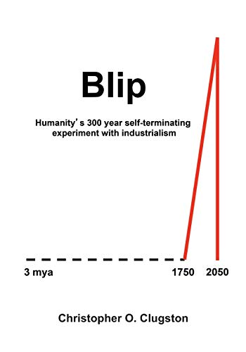 Blip: Humanity's 300 year self-terminating experiment with industrialism