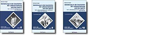 Einführung in die Geschichte der Leibeserziehung und des Sports: Paket Teil 1-3 (Sport und Sportunterricht)