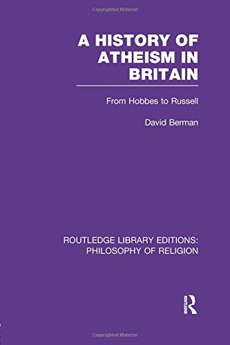 A History of Atheism in Britain: From Hobbes to Russell: 3 (Routledge Library Editions: Philosophy of Religion)