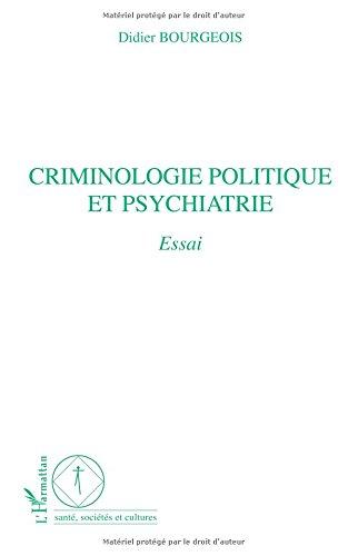 CRIMINOLOGIE POLITIQUE ET PSYCHIATRIE : ESSAI