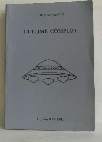 L'ultime complot par Commandant X (Broché)