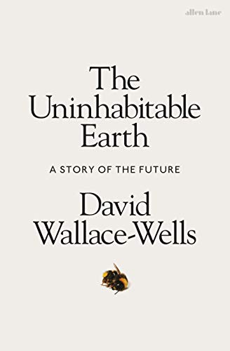 The Uninhabitable Earth: A Story of the Future by [Wallace-Wells, David]