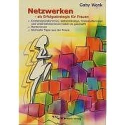 Netzwerken als Erfolgsstrategie für Frauen: Existenzgründerinnen, Selbständige, Freiberuflerinnen und Unternehmerinnen haben es geschafft. Mentorinnen. Wertvolle Tipps aus der Praxis