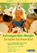 Nahrungsmittel-Allergie: So helfen Sie Ihrem Kind: Die wichtigsten Auslöser von Unverträglichkeiten: Wie Sie sie vermeiden. Mit praktischer ... Viele leckere Rezepte für die ganze Familie