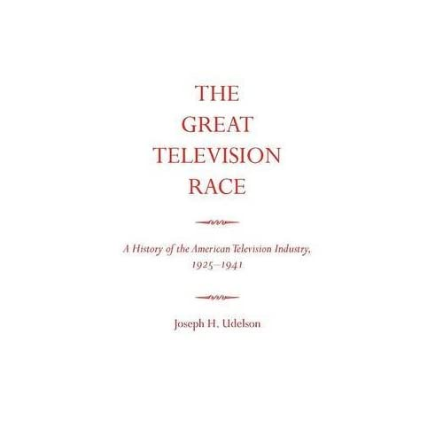 [(The Great Television Race : A History of the American Television Industry, 1925-1941)] [By (author) Joseph H Udelson] published on (June, 1989)