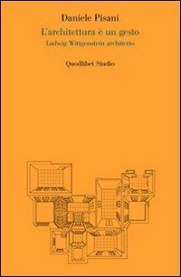 L'architettura  un gesto. Ludwig Wittgenstein architetto. Ediz. illustrata