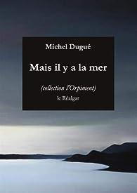 Mais il y a la mer par Michel Dugué