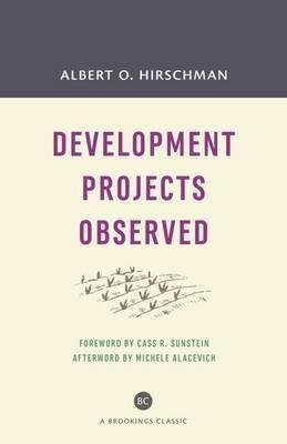 [Development Projects Observed] (By: Albert O. Hirschman) [published: December, 2014]