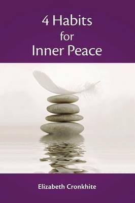[(4 Habits for Inner Peace)] [By (author) Elizabeth Cronkhite] published on (February, 2013)
