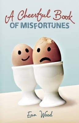 [(A Cheerful Book of Misfortunes)] [By (author) Ean Wood] published on (November, 2010)