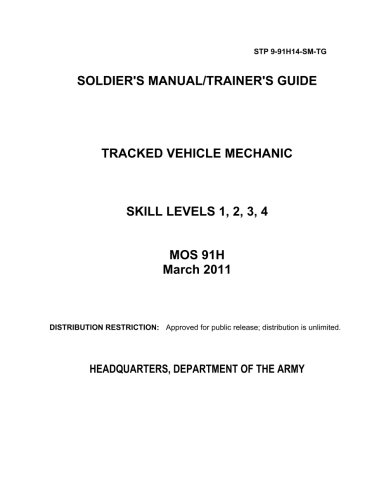 Soldier Training Publication STP 9-91H14-SM-TG Soldier's Manual/Trainer's Guide Tracked Vehicle Mechanic Skill Levels 1, 2, 3, 4 MOS 91H March 2011, Buch
