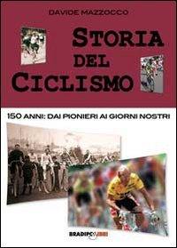 Storia del ciclismo. 150 anni. Dai pionieri ai giorni nostri (Arcadinoè) por Davide Mazzocco