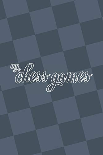 My Chess Games: Chess Notation Book and Chess Scorebook