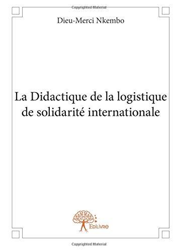 La Didactique de la logistique de solidarité internationale par Dieu-Merci Nkembo