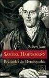 Samuel Hahnemann: Begründer der Homöopathie - Robert Jütte