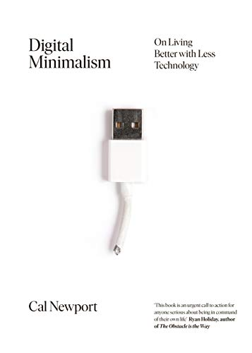 Digital Minimalism: On Living Better with Less Technology (Marshmallow-test Buch)