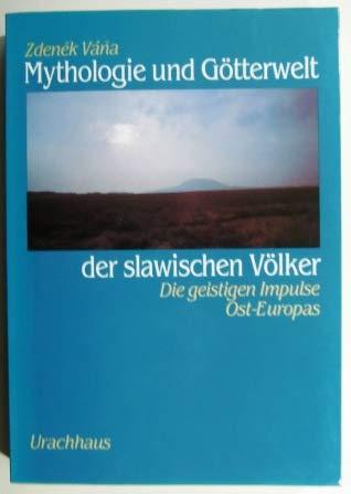 Mythologie und Götterwelt der slawischen Völker. Die geistigen Impulse Ost- Europas