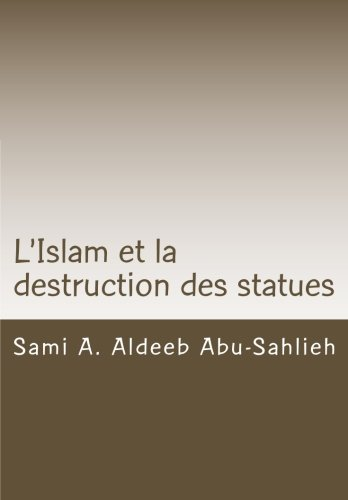L'Islam et la destruction des statues: Étude comparée sur l'art figuratif en droit juif, chrétien et musulman