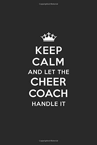 Keep Calm and Let the Cheer Coach Handle It: Blank Lined Cheer Coach Journal Notebook Diary as a Perfect Birthday,Appreciation day,Business, ... Gift for friends, coworkers and family.