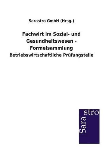 Fachwirt im Sozial- und Gesundheitswesen - Formelsammlung: Betriebswirtschaftliche Prüfungsteile