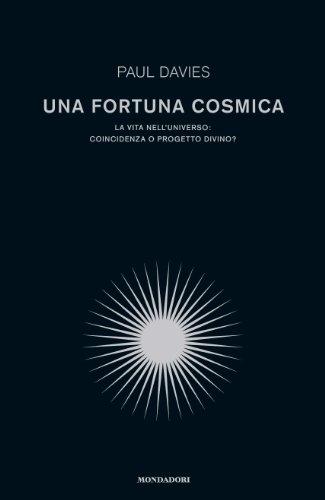 Una fortuna cosmica: La vita nell'universo: coincidenza o progetto divino (Saggi)