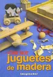 Como Hacer Juguetes De Madera / How To Make Wooden Toys