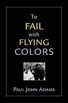 To Fail With Flying Colors (English Edition) par [Adams, Paul John]