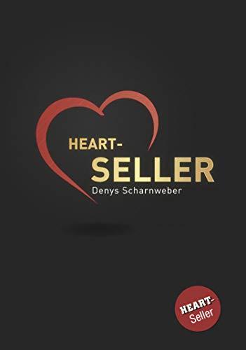 Heart-Seller® - Mit der Kraft des Herzens verkaufen, führen, leben