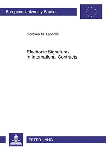 Electronic Signatures in International Contracts (Europäische Hochschulschriften / European University Studies / Publications Universitaires ... / Series 2: Law / Série 2: Droit, Band 4982) (Kanada Law Business)
