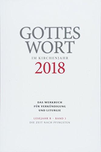 Gottes Wort im Kirchenjahr: 2018. Lesejahr B - Band 3: Die Zeit nach Pfingsten