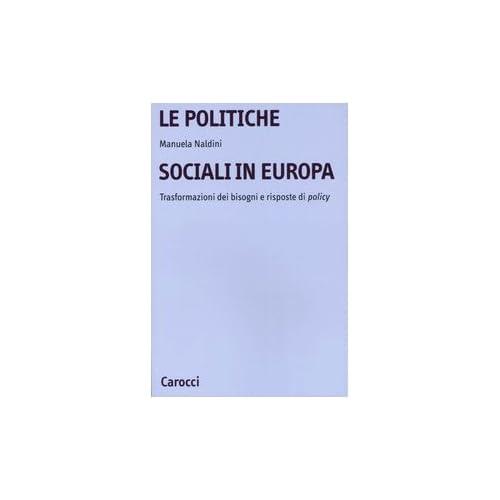 Le Politiche Sociali In Europa. Trasformazioni Dei Bisogni E Risposte Di Policy