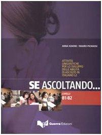 Se ascoltando... Livelli B1-B2. Attività linguistiche per lo sviluppo delle abilità di ascolto in italiano L2. Con CD Audio