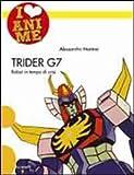 Trider G7. Robot in tempo di crisi. Ediz. illustrata