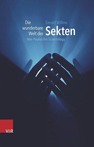 Die wunderbare Welt der Sekten: Von Paulus bis Scientology