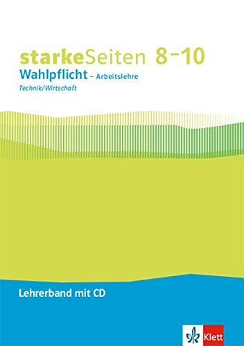 starkeSeiten Wahlpflicht - Arbeitslehre Technik/Wirtschaft 8-10. Ausgabe Nordrhein-Westfalen: Lehrerband mit CD-ROM Klasse 8–10