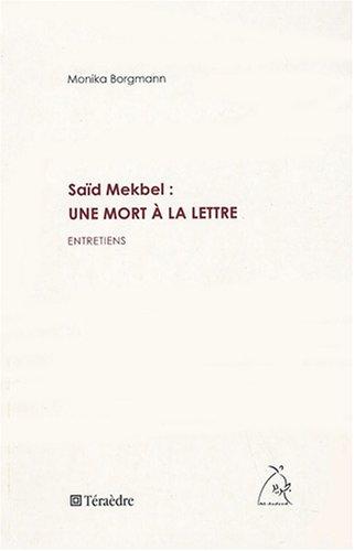 Saïd Mekbel  : une mort à la lettre : Entretiens par Monique Borgman