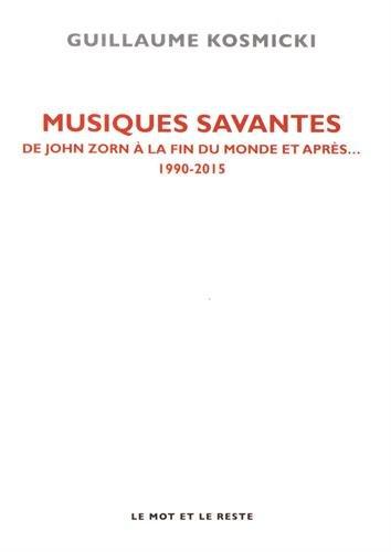 Musiques savantes : De John Zorn  la fin du monde, et aprs... 1990-2015