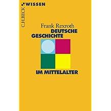 Deutsche Geschichte im Mittelalter (Beck'sche Reihe)