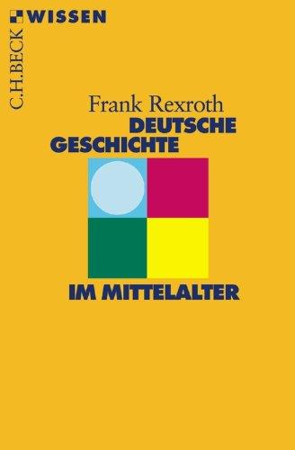Deutsche Geschichte im Mittelalter (Beck'sche Reihe 2307)