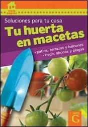 Tu huerta en macetas/Your Garden in Pots (Soluciones Para Tu Casa) por Roberto E. Holberg