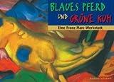Blaues Pferd und grüne Kuh: Eine Franz Marc-Werkstatt