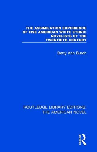 Burch, B: The Assimilation Experience of Five American White (Routledge Library Editions: the American Novel)