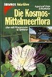 Die Kosmos-Mittelmeerflora: Über 500 Pflanzenarten - Ingrid Schönfelder