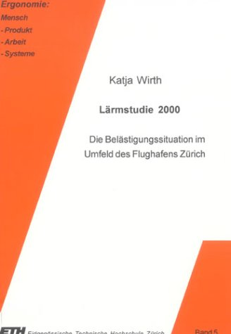 Lärmstudie 2000: Die Belästigungssituation im Umfeld des Flughafens Zürich (Ergonomie / Mensch - Maschine - Produkt - Arbeit - Systeme)