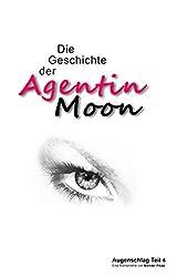 Die Geschichte der Agentin Moon: (Augenschlag 4)